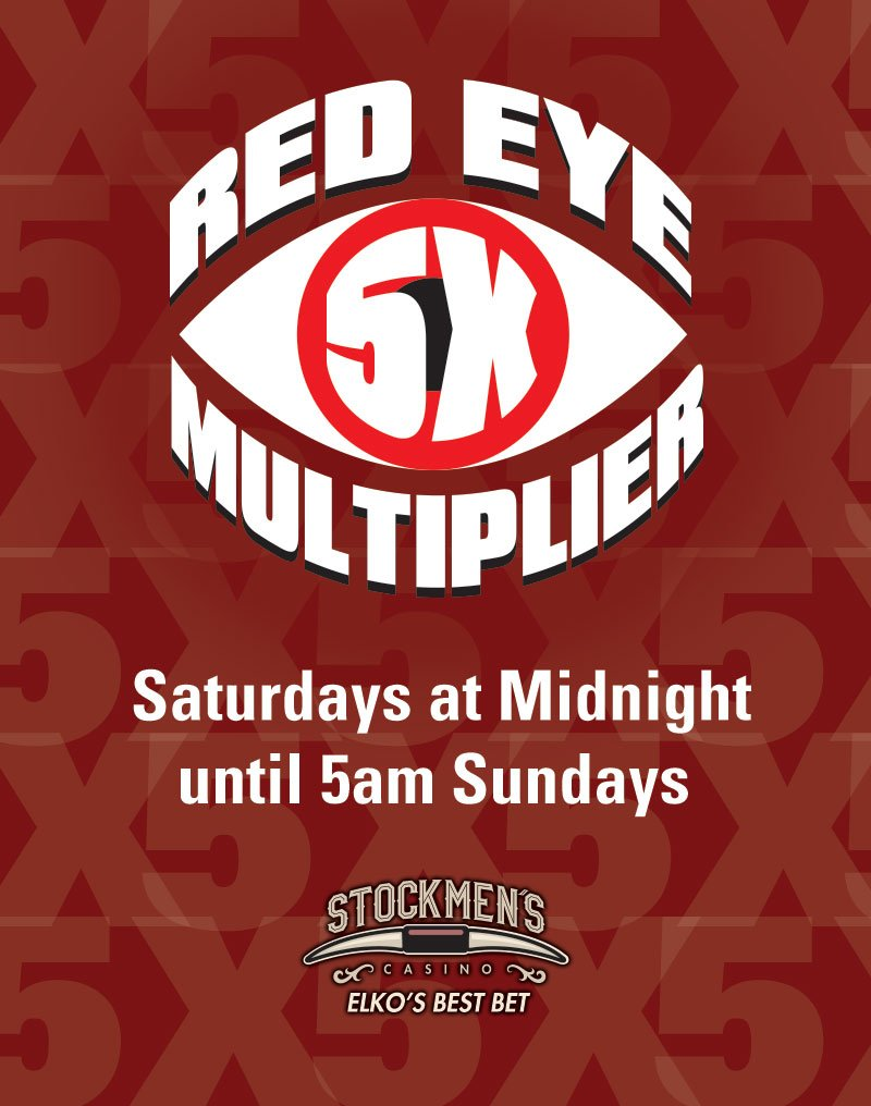 Stockmen's Casino Red Eye 5x Multiplier | Saturdays at Midnight until 5am Sundays